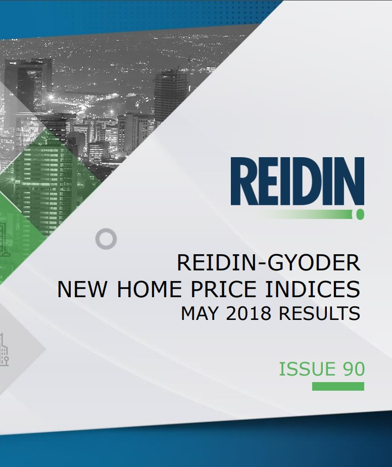 REIDIN-GYODER NEW HOME PRICE INDICES MAY 2018 RESULTS